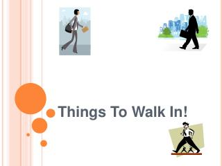 Things To Walk In!