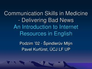 Communication Skills in Medicine - Delivering Bad News An Introduction to Internet Resources in English