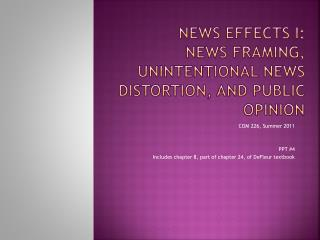 News Effects I: News Framing, Unintentional News Distortion, and Public Opinion