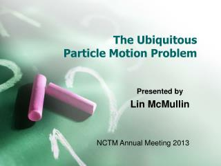 The Ubiquitous Particle Motion Problem