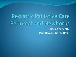 Pediatric Palliative Care Perinatal and Newborns
