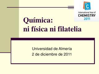 Química: ni física ni filatelia