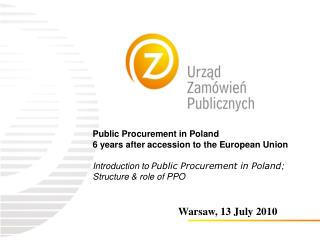 Public Procurement in Poland 6 years after accession to the European Union Introduction to Public Procurement in Pol