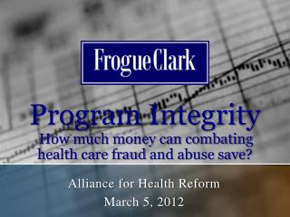 Program Integrity How much money can combating health care fraud and abuse save?
