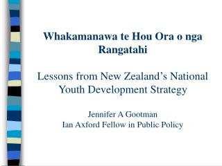 Whakamanawa te Hou Ora o nga Rangatahi Lessons from New Zealand's National Youth Development Strategy Jennifer A Gootman