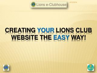 CREATING YOUR LIONS CLUB WEBSITE THE EASY WAY
