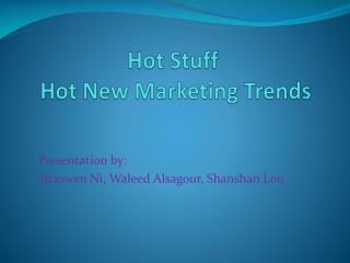 Hot Stuff Hot New Marketing Trends