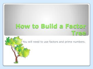 How to Build a Factor Tree
