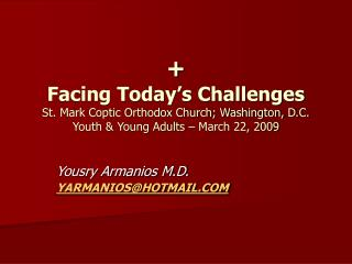 + Facing Today's Challenges St. Mark Coptic Orthodox Church; Washington, D.C. Youth & Young Adults – March 22, 2009