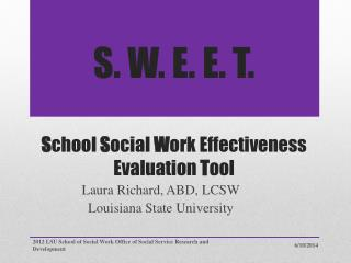 S. W. E. E. T. S chool  S ocial  W ork Effectiveness Evaluation  T ool