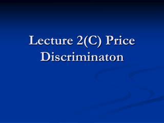 Lecture 2(C) Price Discriminaton
