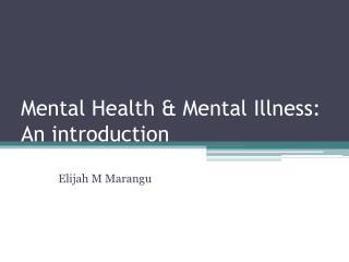 Mental Health & Mental Illness: An introduction