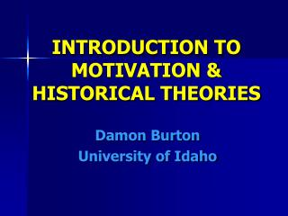 INTRODUCTION TO MOTIVATION & HISTORICAL THEORIES