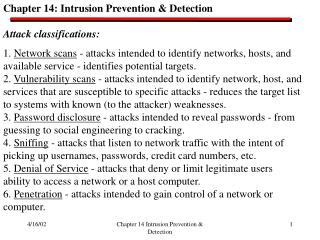 Chapter 14: Intrusion Prevention & Detection Attack classifications: 1.  Network scans  - attacks intended to identi