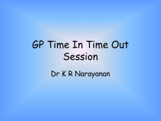 GP Time In Time Out Session