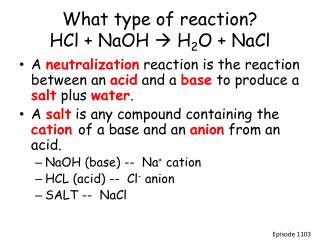 What type of reaction? HCl + NaOH  H 2 O + NaCl