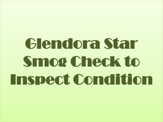 Glendora Star Smog Check to Inspect Condition