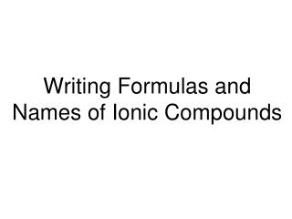 Writing Formulas and Names of Ionic Compounds