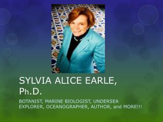 SYLVIA ALICE EARLE, P h .D.