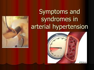 Symptoms and syndromes in a rterial hypertension