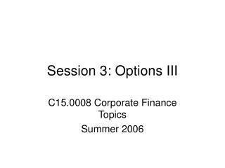 Session 3: Options III