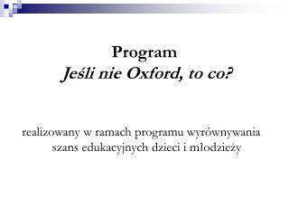 Program Jeśli nie Oxford, to co?