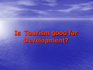 Is  Tourism good for Development