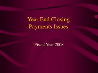Year End Closing Payments Issues