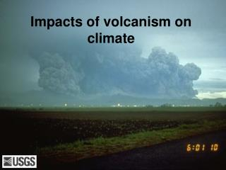 Impacts of volcanism on climate