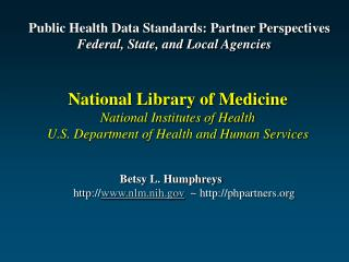 Betsy L. Humphreys 		http:// www.nlm.nih.gov ~ http://phpartners.org
