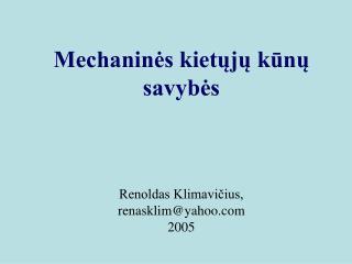 Mechaninės kietųjų kūnų savybės Renoldas Klimavičius, renasklim @yahoo.com 2005