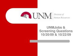 UNMJobs & Screening Questions 10/20/09 & 10/22/09