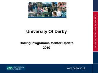 University Of Derby Rolling Programme Mentor Update 2010