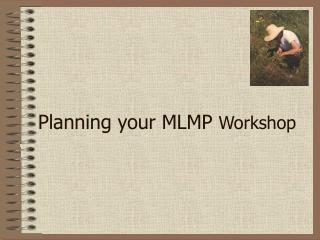 Planning your MLMP Workshop
