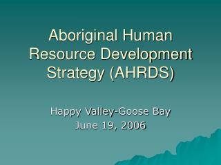Aboriginal Human Resource Development Strategy (AHRDS)