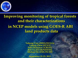 Improving monitoring of tropical forests and their characterizations  in NCEP models using GOES-R ABI land products data