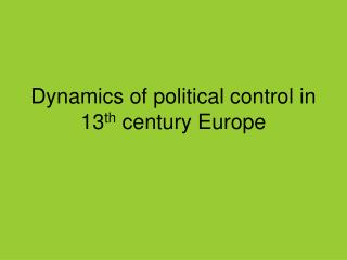 Dynamics of political control in 13 th century Europe