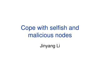 Cope with selfish and malicious nodes