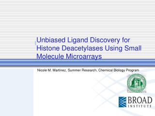 Unbiased Ligand Discovery for Histone Deacetylases Using Small Molecule Microarrays Nicole M. Martinez, Summer Research