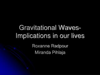 Gravitational Waves- Implications in our lives