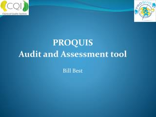 PROQUIS Audit and Assessment tool Bill Best
