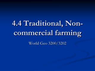 4.4 Traditional, Non-commercial farming