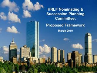 HRLF Nominating  Succession Planning Committee: Proposed Framework March 2010