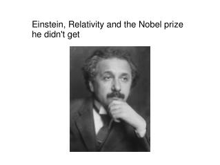 Einstein, Relativity and the Nobel prize he didn't get