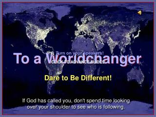 To a Worldchanger