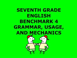 SEVENTH GRADE ENGLISH BENCHMARK 4 GRAMMAR, USAGE, AND MECHANICS