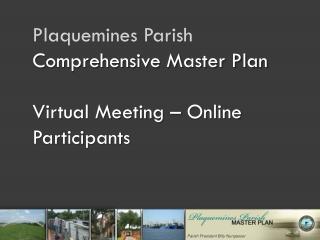 Plaquemines Parish Comprehensive Master Plan Virtual Meeting – Online Participants