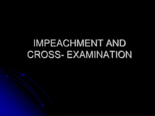 IMPEACHMENT AND CROSS- EXAMINATION