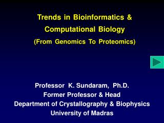 Trends in Bioinformatics & Computational Biology (From Genomics To Proteomics)