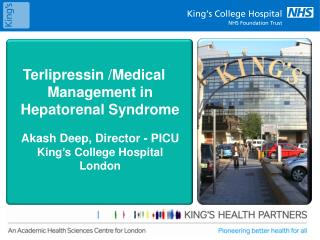 Terlipressin /Medical Management in Hepatorenal Syndrome Akash Deep, Director - PICU King ' s College Hospital Lon